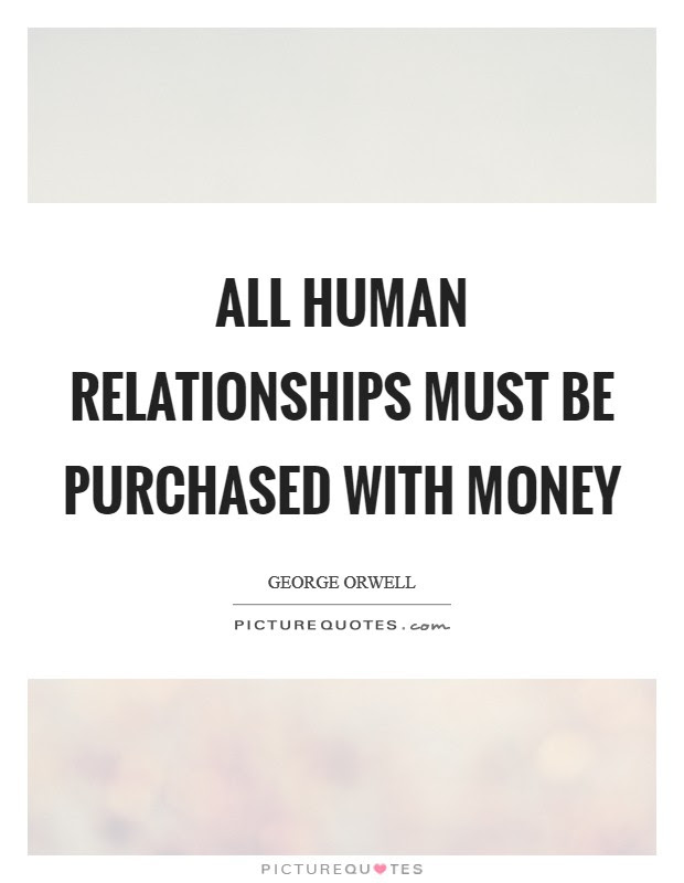 All Human Relationships Must Be Purchased With Money Picture Quotes