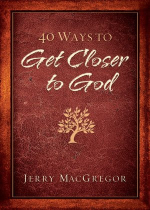 40 Ways to Get Closer to God
