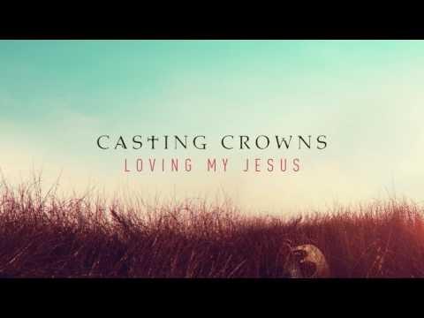 Loving My Jesus Lyrics - Casting Crowns
