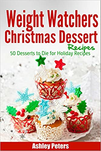 Weight Watchers Christmas Dessert Recipes: 50 Desserts to Die For Holiday Recipes (Weight Watchers Desserts)