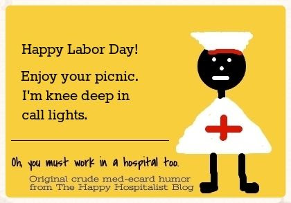 Happy Labor Day!  Enjoy your picnic.  I'm knee deep in call lights humor meme photo.