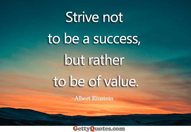 Strive Not To Be A Success All The Best Quotes At Gettyquotes