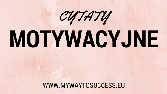My Way To Success Cytaty Motywacyjne My Way To Success