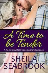 A Time to be Tender (A Rocky Mountain Contemporary Romance Book 3) - Sheila Seabrook