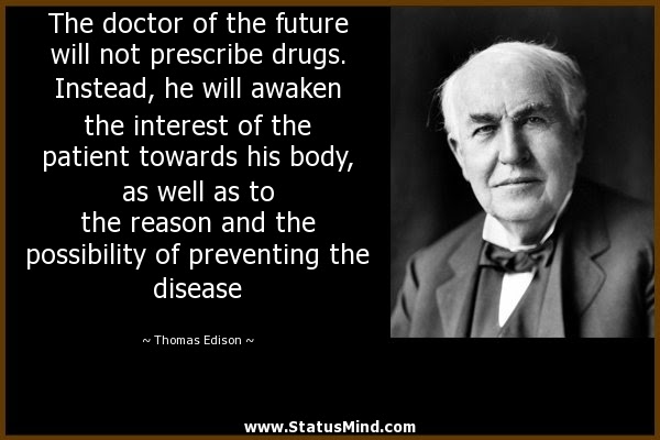 The Doctor Of The Future Will Not Prescribe Drugs Statusmindcom