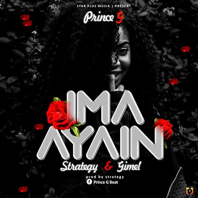 MUSIC: Prince G - Ima Ayain Ft Strategy, Gimel (mix'd Strategy)