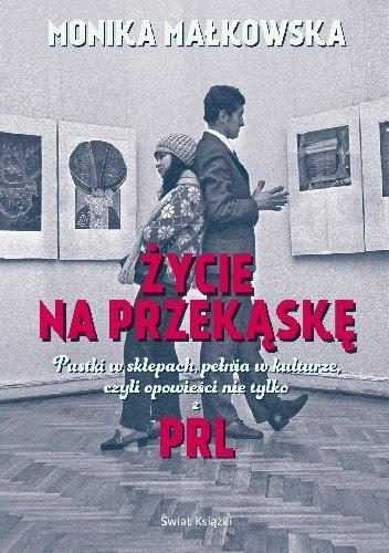 Okładka książki Życie na przekąskę. Pustki w sklepach, pełnia w kulturze czyli opowieści nie tylko z PRL-u