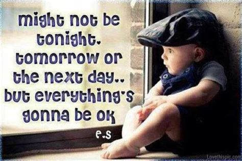 I Know Everythings Gonna Be Alright Quotes