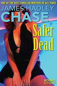 Safer Dead by James Hadley Chase