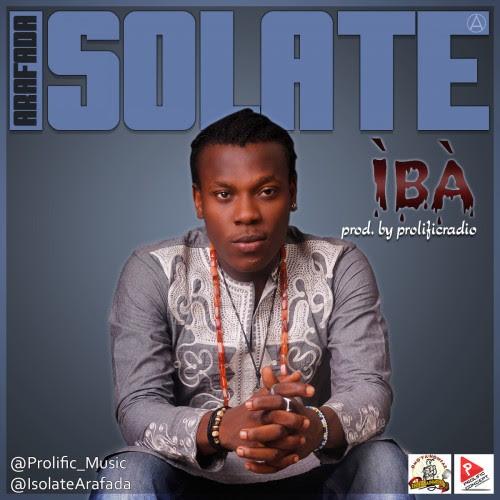 [Music] Isolate – Iba (Prod. By Prolific Radio) @IsolateArafada