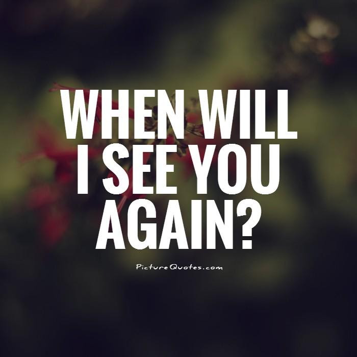 I Want To See You Quotes Sayings I Want To See You Picture Quotes