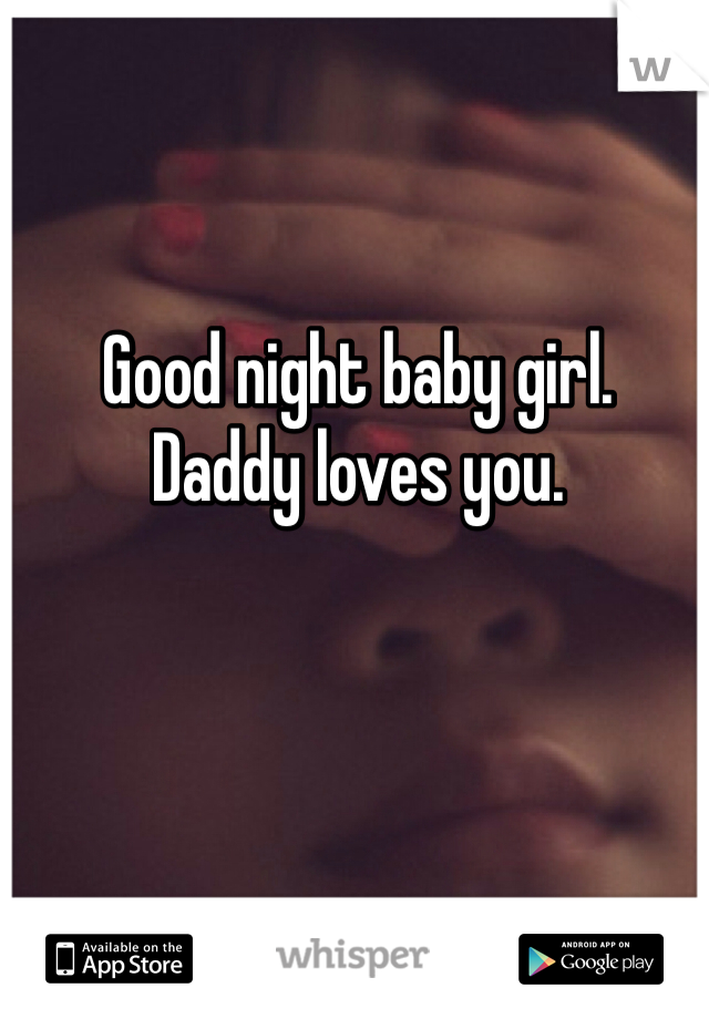 Good Night Baby Girl Daddy Loves You