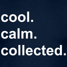 Quotes About Calm Cool And Collected 17 Quotes