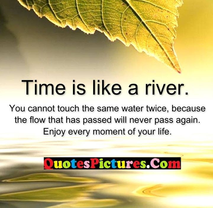 You Cant Touch Same Water Twice Best Ever Quote Quotespicturescom