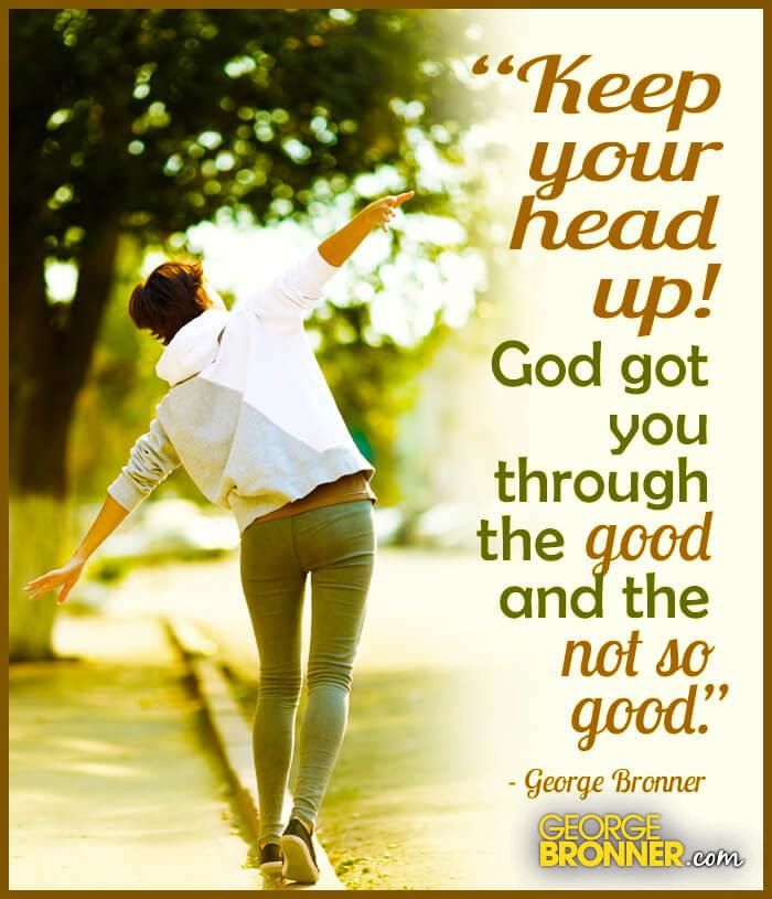 Keep Your Head Up Georgebronnercom Notes Quotes Comments Ideas