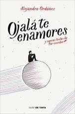 Ojalá te enamores y nuevos textos de Por Escribir Alejandro Ordóñez