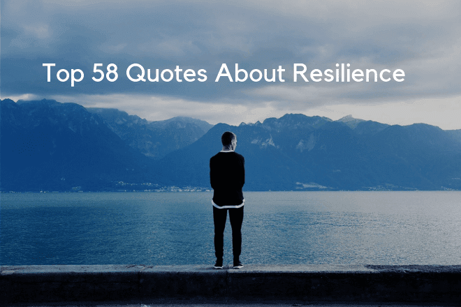 Top 58 Quotes About Resilience In Life Work And Relationships