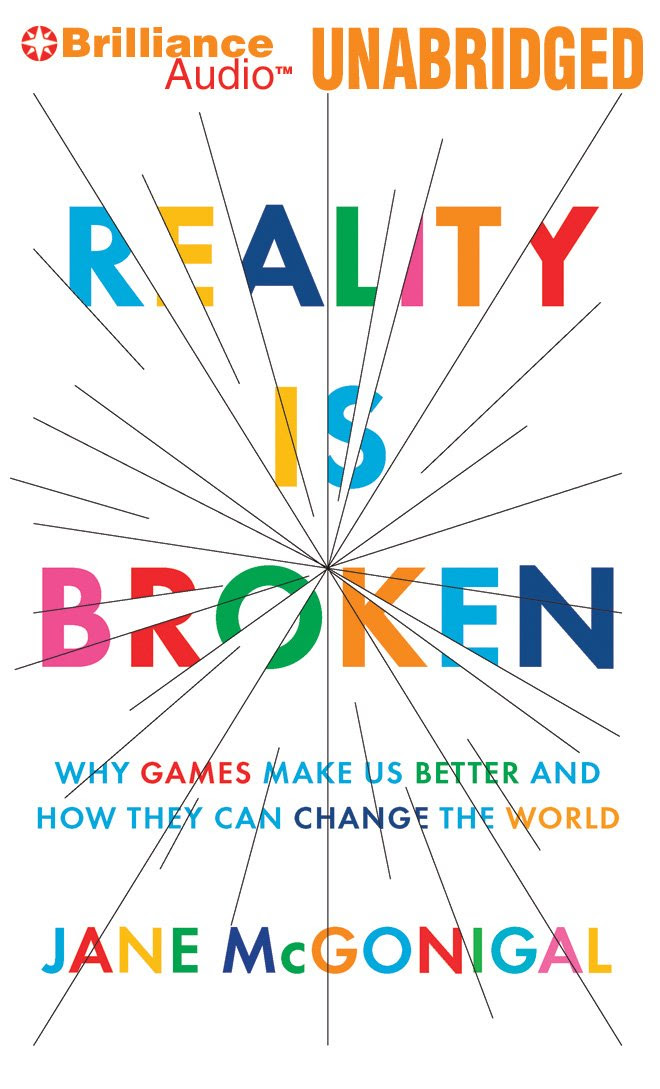 Reality is Broken: Why Games Make Us Better and How They Can ...