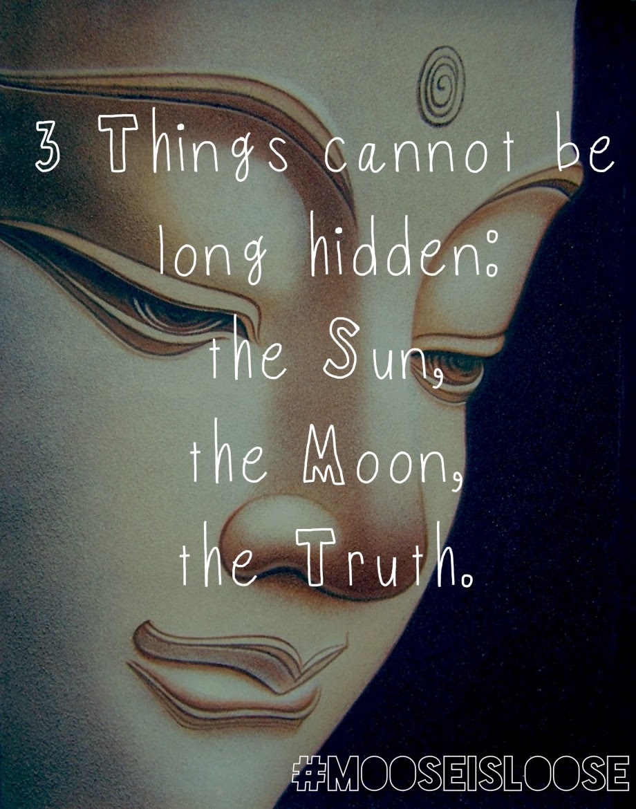 3 Things Cannot Be Long Hidden The Sun The Moon The Truth