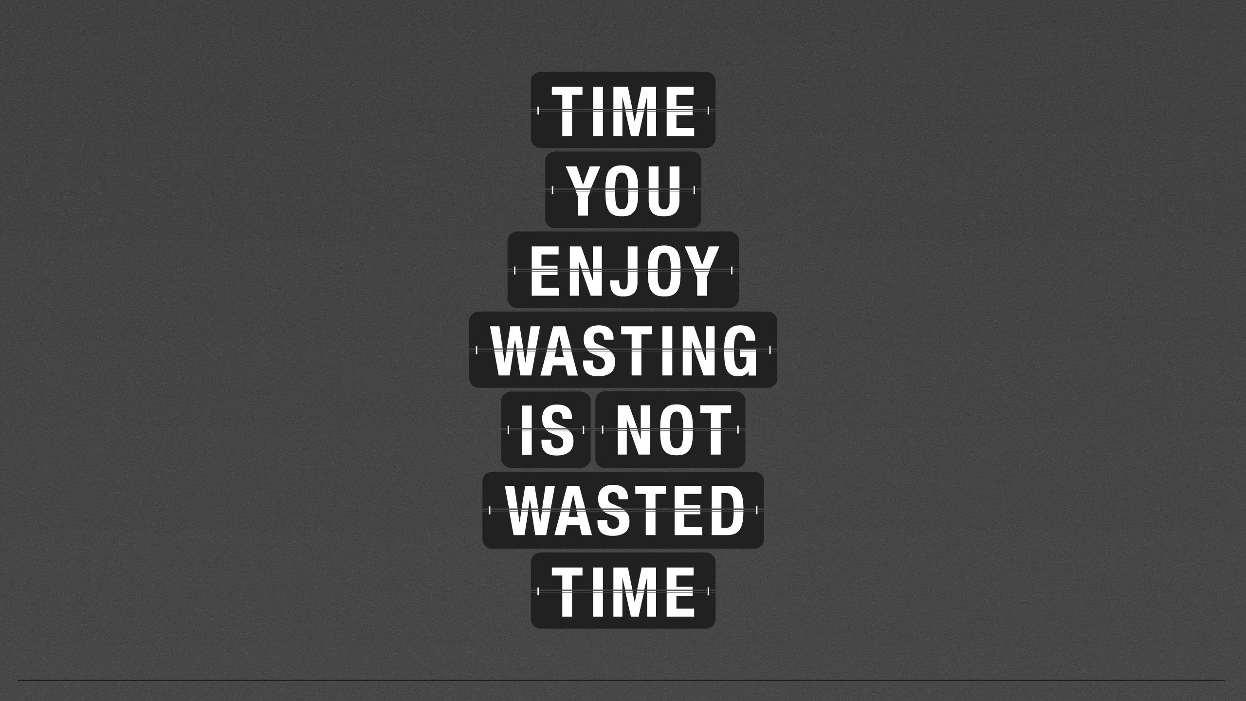 Time You Enjoy Wasting Is Not Wasted Time 2560x1440 One I Like