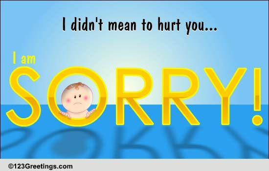 I Didnt Mean To Hurt You Free Sorry Ecards Greeting Cards 123