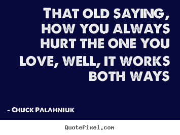 Customize Picture Quote About Love That Old Saying How You Always