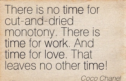 Work And Love Quote By Coco Chanel There Is Time For Work And