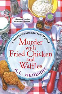 Murder with Fried Chicken and Waffles by A. L. Herbert
