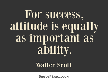 Walter Scott Image Quotes For Success Attitude Is Equally As