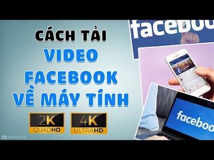 Cách tải Video Facebook chất lượng cao FullHD 1080p, 2K, 4K về Máy Tính