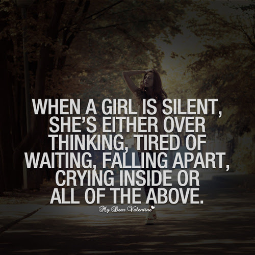 When A Girl Is Silent She Either Over Thinking Tired Of Waiting