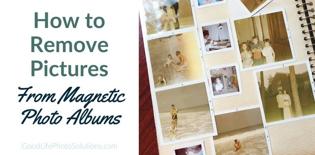 How To Remove Your Pictures From Magnetic Photo Albums Good Life