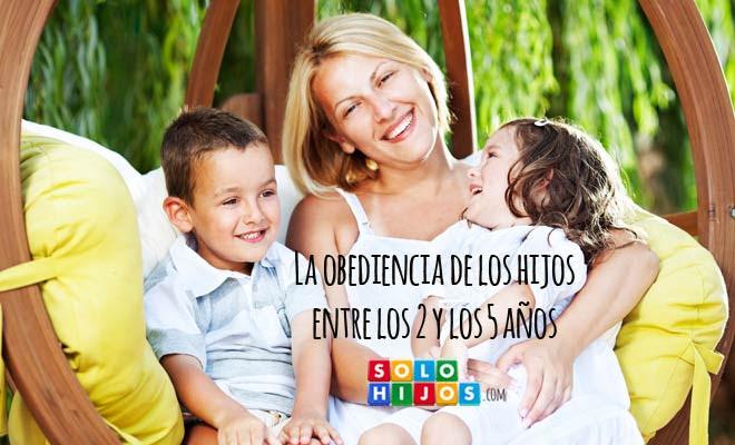 La Obediencia De Los Hijos Entre Los 2 Y Los 5 Anos Solohijos Com