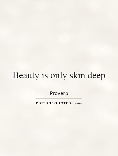 Beauty Is Only Skin Deep Picture Quotes