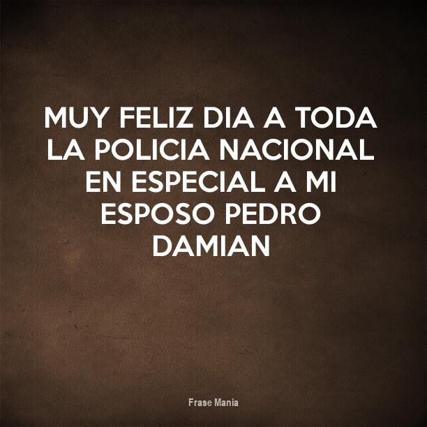 Cartel Para Muy Feliz Dia A Toda La Policia Nacional En Especial A