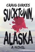 Title: Sucktown, Alaska, Author: Craig Dirkes