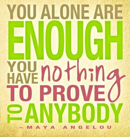 You Alone Are Enough You Have Nothing To Prove To Anybody