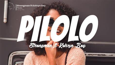 strongman ft kelvyn boy pilolo lyrics video youtube