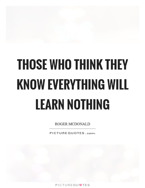 Those Who Think They Know Everything Will Learn Nothing Picture Quotes