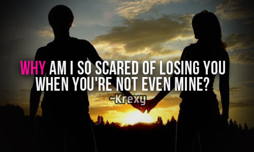 Quotes About Losing Why Am I So Scared Of Losing You Whe Krexy