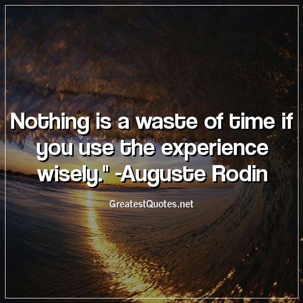 Nothing Is A Waste Of Time If You Use The Experience Wisely