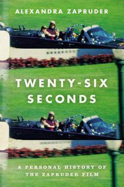26 Seconds by Alexandra Zapruder *Hardcover