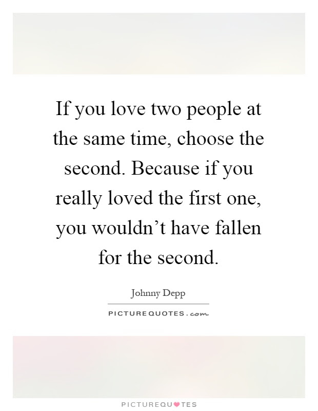 If You Love Two People At The Same Time Choose The Second