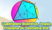 Problema de Geometría 909 (ESL): Cuadrilátero Bicéntrico, Circunferencia, Inscrito, Incentro, Circuncentro, Circunscrito, Distancias, Incentro, Inradio
