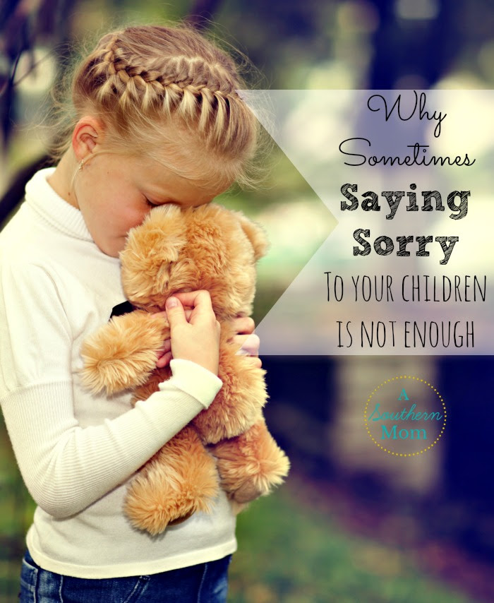 Why Sometimes Saying Sorry To Your Children Is Not Enough A