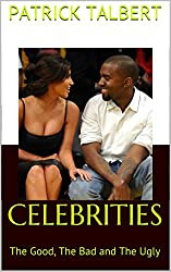 Celebrities The Good, The Bad, The Ugly
