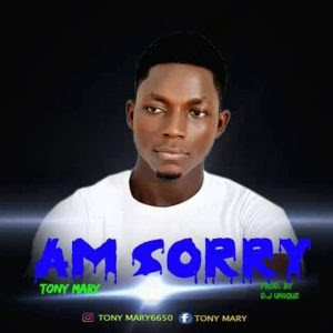 Download Music Mp3:- Tony Mary – Am Sorry