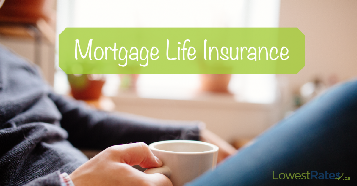 Mortgage Life Insurance: Why You Need to Choose Wisely ...