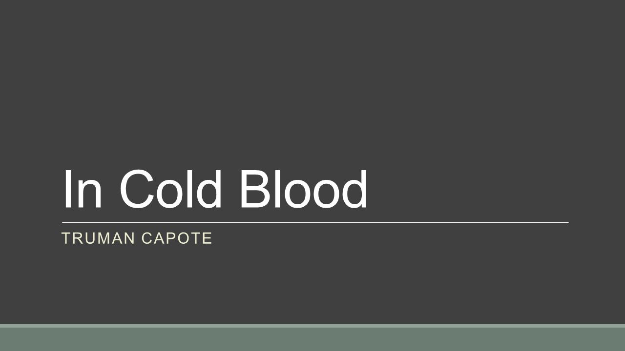 In Cold Blood Truman Capote Ppt Video Online Download