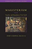 The Magisterium: Teacher and Guardian of the Faith (Introductions to Catholic Doctrine)